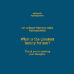 What is the greatest luxury for you?